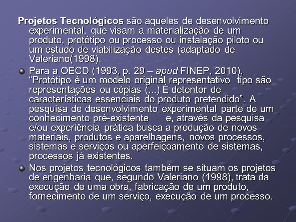 Projetos Tecnológicos são aqueles de desenvolvimento experimental, que visam a materialização de um produto, protótipo ou processo ou instalação pilot