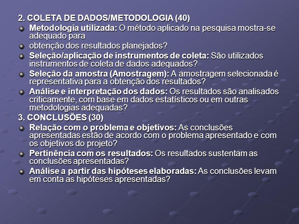 2. COLETA DE DADOS/METODOLOGIA (40) Metodologia utilizada: O método aplicado na pesquisa mostra-se adequado para obtenção dos resultados planejados? S