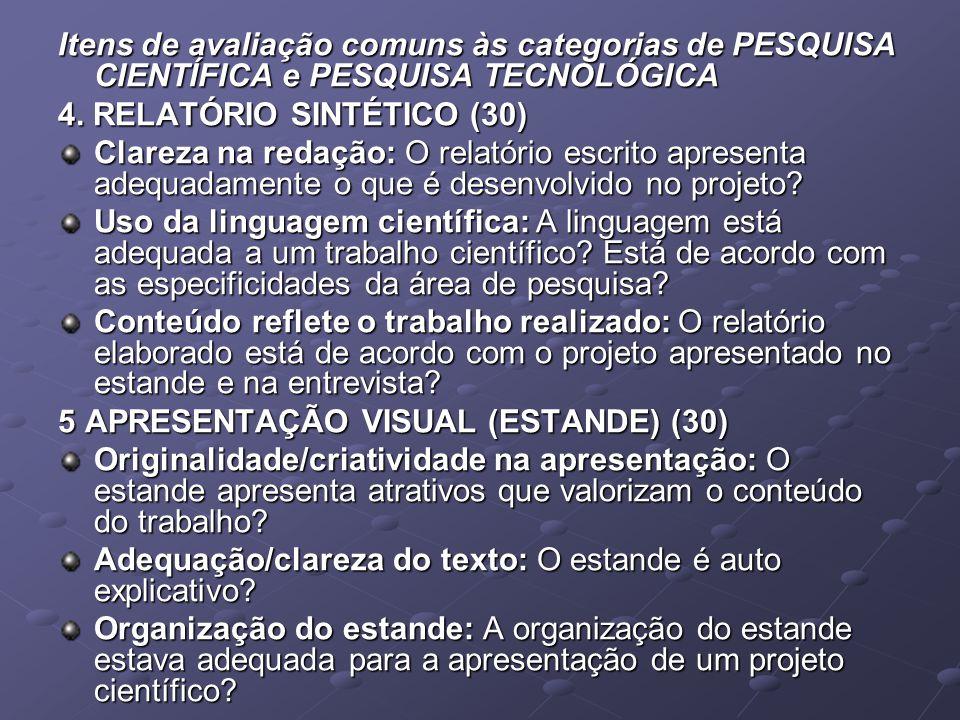 Itens de avaliação comuns às categorias de PESQUISA CIENTÍFICA e PESQUISA TECNOLÓGICA 4. RELATÓRIO SINTÉTICO (30) Clareza na redação: O relatório escr