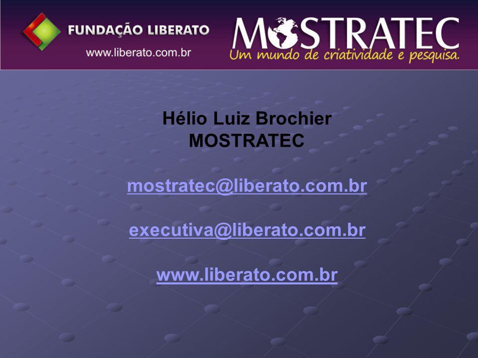 Hélio Luiz Brochier MOSTRATEC mostratec@liberato.com.br executiva@liberato.com.br www.liberato.com.br