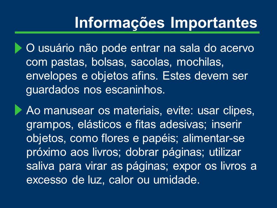 Informações Importantes O usuário não pode entrar na sala do acervo com pastas, bolsas, sacolas, mochilas, envelopes e objetos afins.