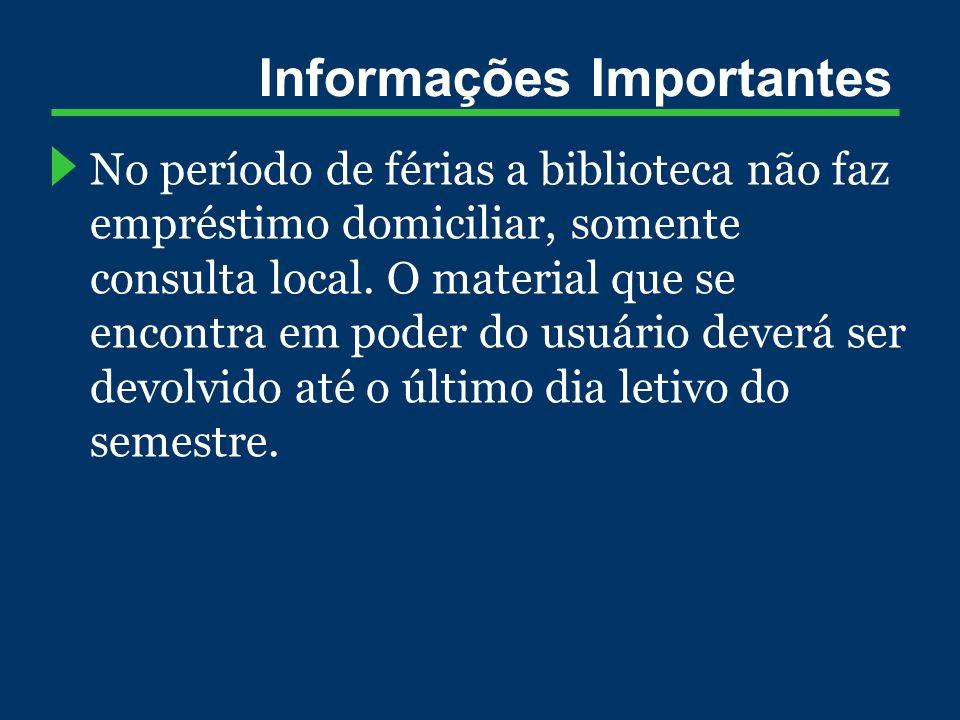 Informações Importantes No período de férias a biblioteca não faz empréstimo domiciliar, somente consulta local.
