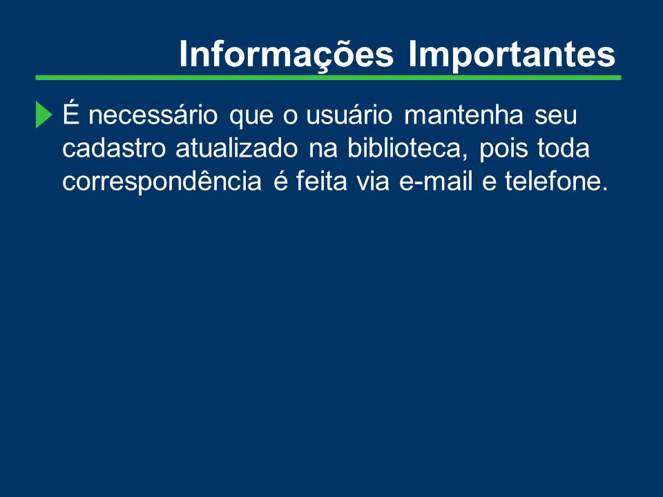 Informações Importantes É necessário que o usuário mantenha seu cadastro atualizado na biblioteca, pois toda correspondência é feita via e-mail e telefone.