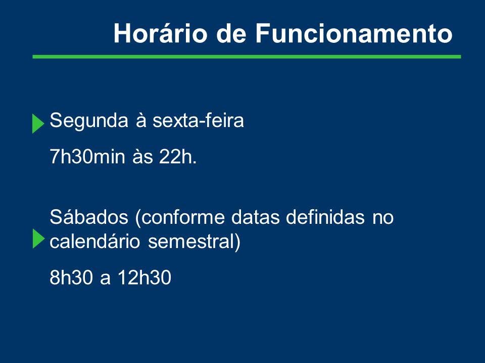 Horário de Funcionamento Segunda à sexta-feira 7h30min às 22h.