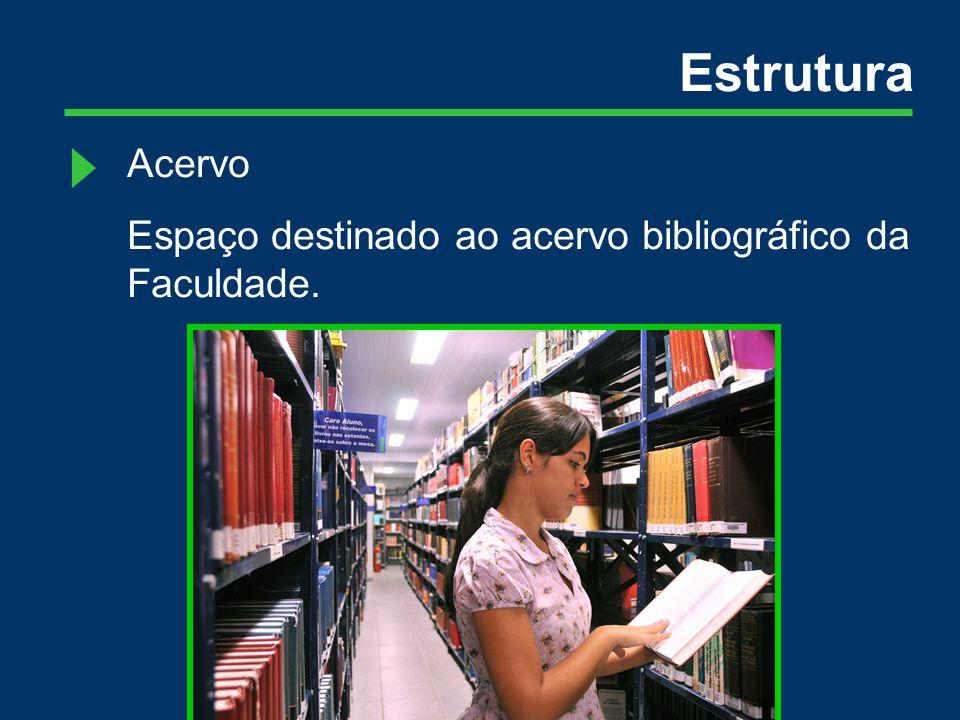 Estrutura Acervo Espaço destinado ao acervo bibliográfico da Faculdade.
