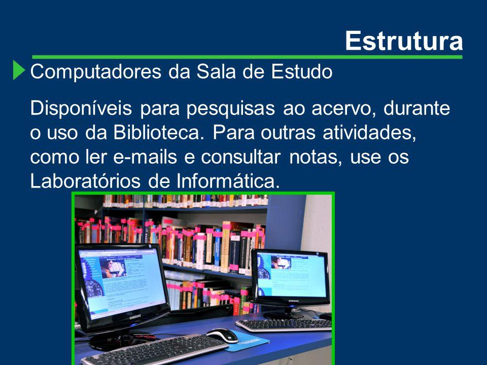 Computadores da Sala de Estudo Disponíveis para pesquisas ao acervo, durante o uso da Biblioteca.