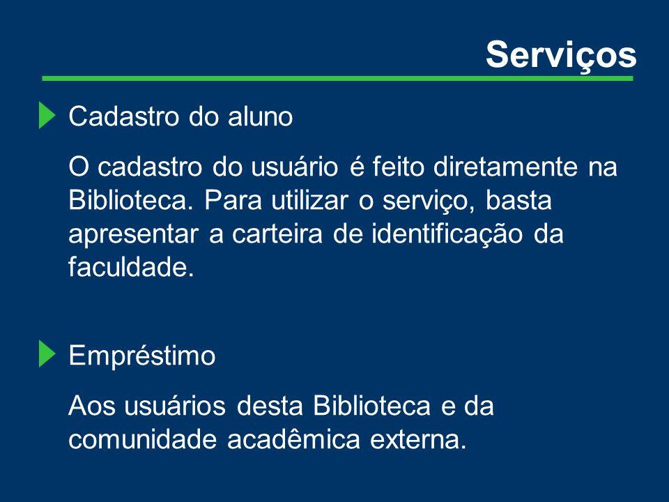 Materiais disponíveis para empréstimo: Livros, Fitas de Vídeo, DVD, CD, Teses.
