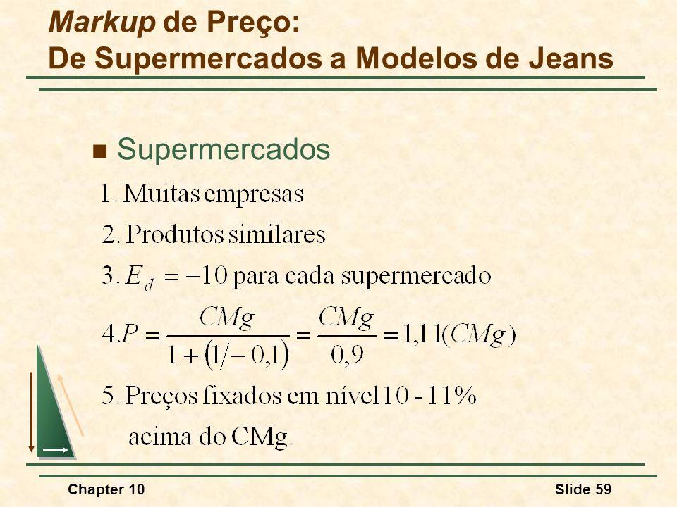 Chapter 10Slide 59 Markup de Preço: De Supermercados a Modelos de Jeans  Supermercados