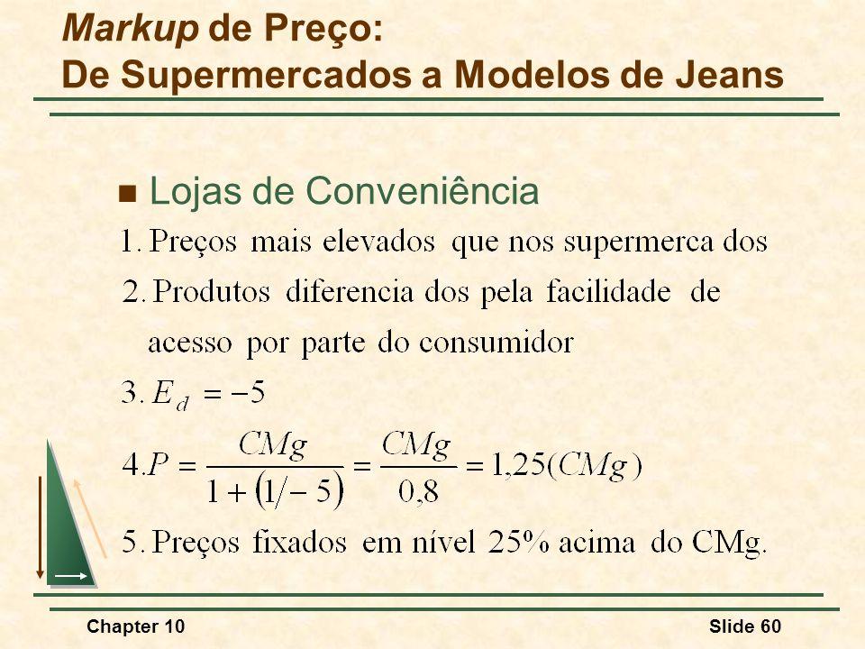 Chapter 10Slide 60  Lojas de Conveniência Markup de Preço: De Supermercados a Modelos de Jeans
