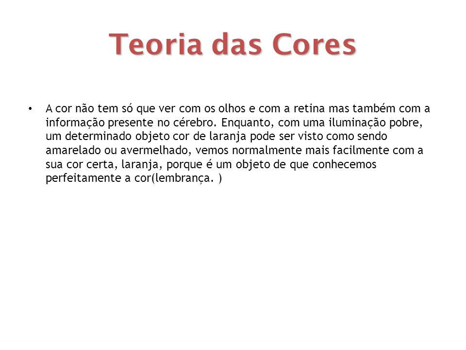 Teoria das Cores • A cor não tem só que ver com os olhos e com a retina mas também com a informação presente no cérebro. Enquanto, com uma iluminação