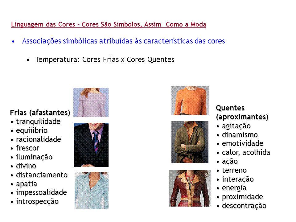 Linguagem das Cores – Cores São Símbolos, Assim Como a Moda •Associações simbólicas atribuídas às características das cores •Temperatura: Cores Frias