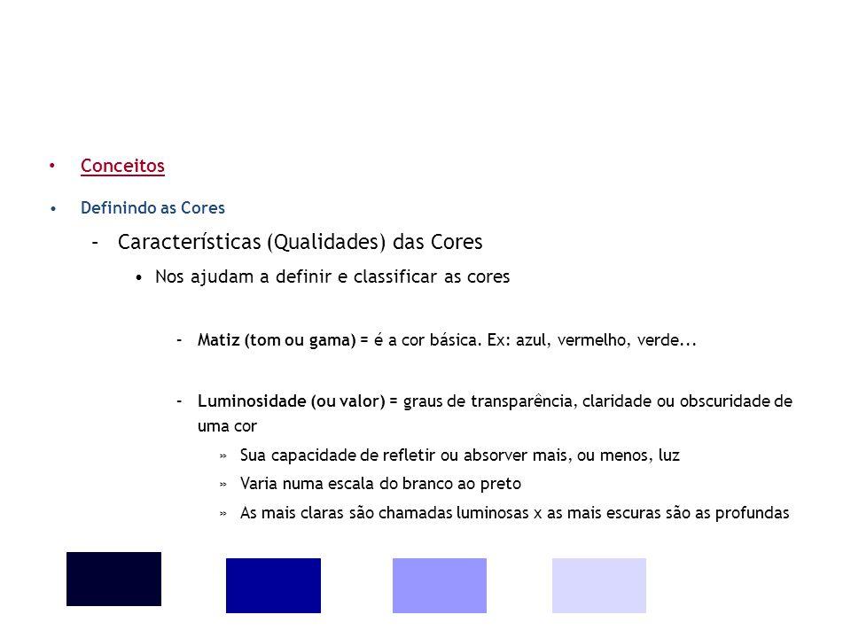 • Conceitos •Definindo as Cores –Características (Qualidades) das Cores •Nos ajudam a definir e classificar as cores –Matiz (tom ou gama) = é a cor bá