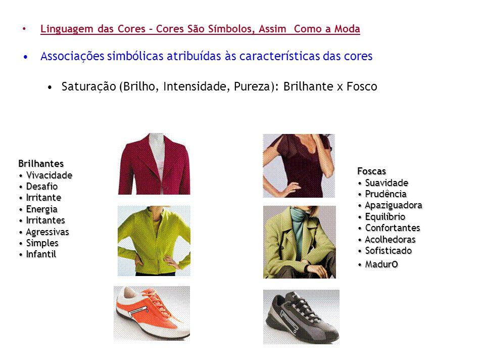 • Linguagem das Cores – Cores São Símbolos, Assim Como a Moda •Associações simbólicas atribuídas às características das cores •Saturação (Brilho, Inte