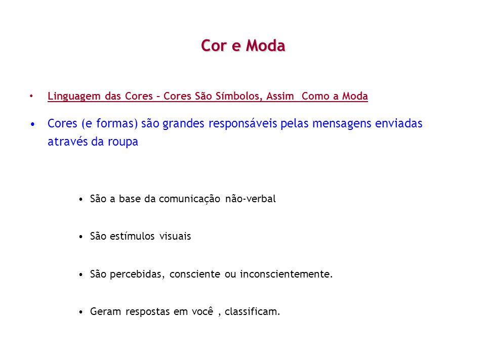 Cor e Moda • Linguagem das Cores – Cores São Símbolos, Assim Como a Moda •Cores (e formas) são grandes responsáveis pelas mensagens enviadas através d