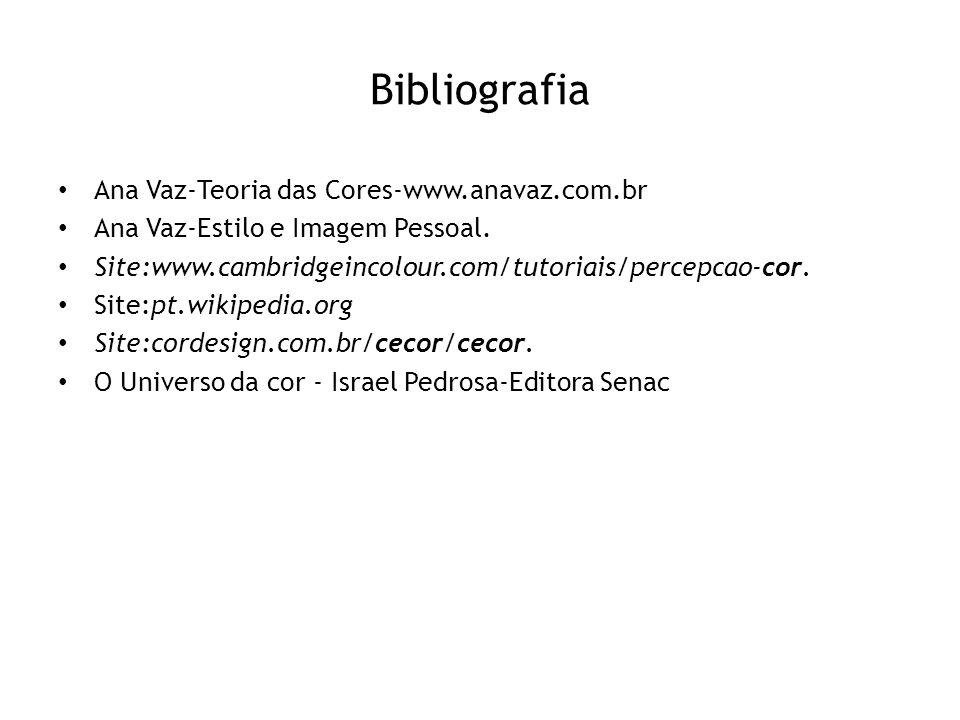 Bibliografia • Ana Vaz-Teoria das Cores-www.anavaz.com.br • Ana Vaz-Estilo e Imagem Pessoal. • Site:www.cambridgeincolour.com/tutoriais/percepcao-cor.