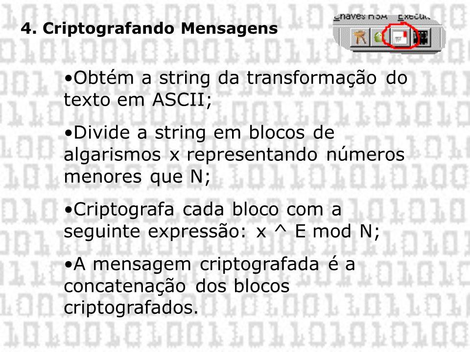 4. Criptografando Mensagens •Obtém a string da transformação do texto em ASCII; •Divide a string em blocos de algarismos x representando números menor