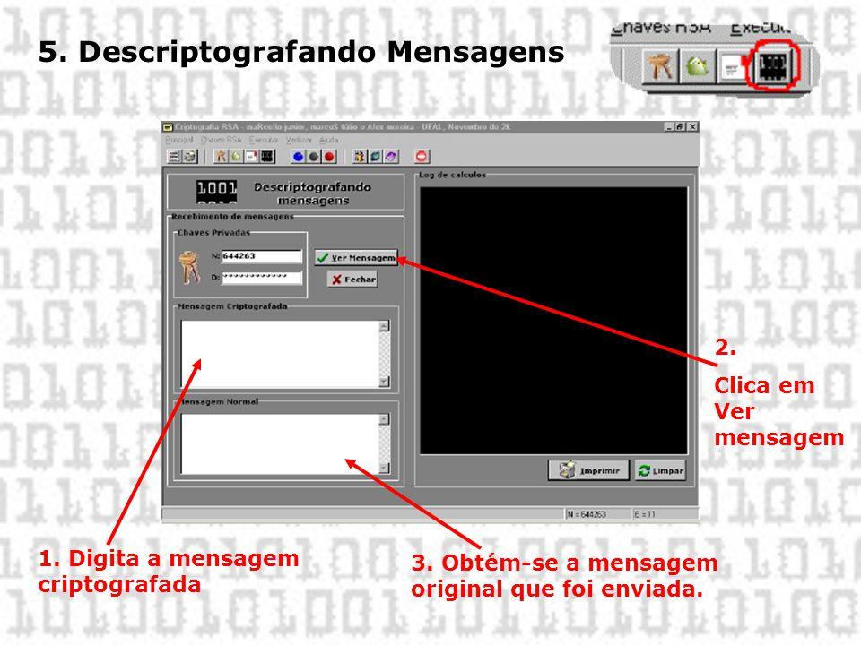 5. Descriptografando Mensagens 1. Digita a mensagem criptografada 2. Clica em Ver mensagem 3. Obtém-se a mensagem original que foi enviada.