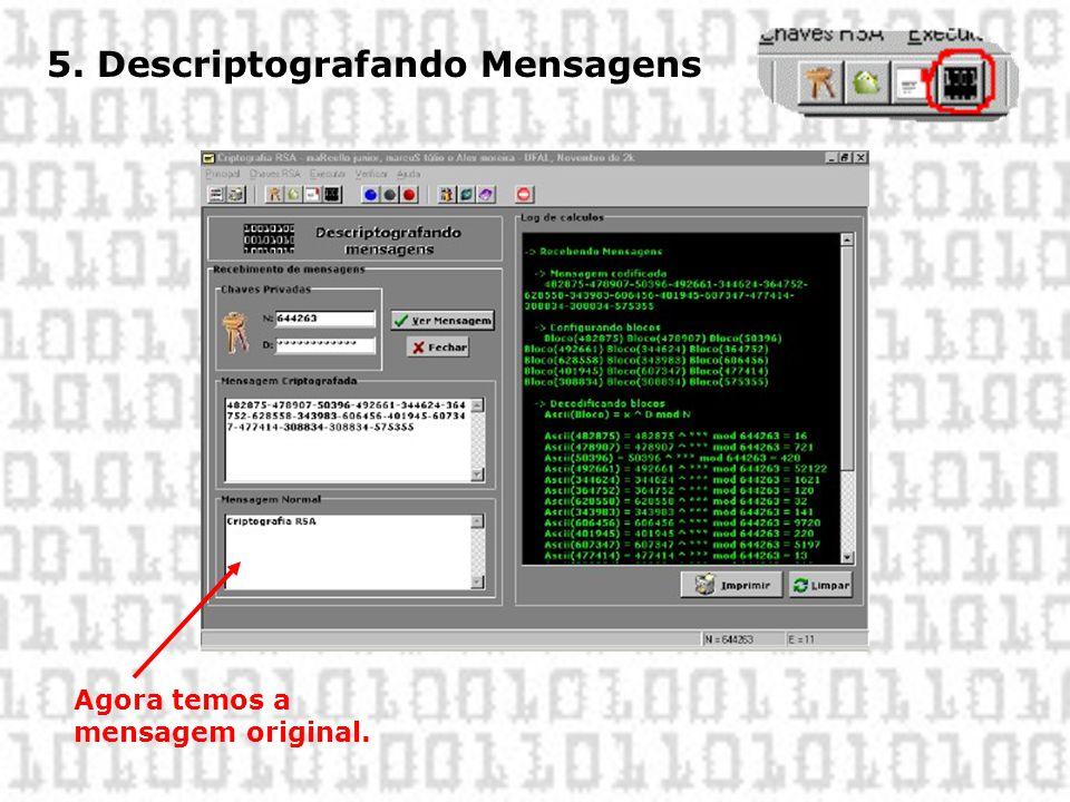 5. Descriptografando Mensagens Agora temos a mensagem original.