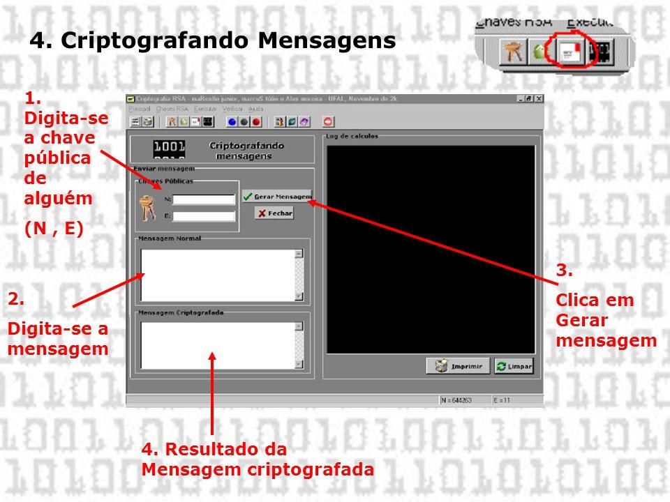 4. Criptografando Mensagens 1. Digita-se a chave pública de alguém (N, E) 2. Digita-se a mensagem 3. Clica em Gerar mensagem 4. Resultado da Mensagem