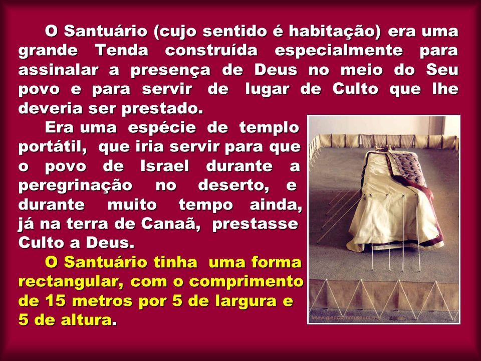 O Santuário (cujo sentido é habitação) era uma grande Tenda construída especialmente para assinalar a presença de Deus no meio do Seu povo e para serv