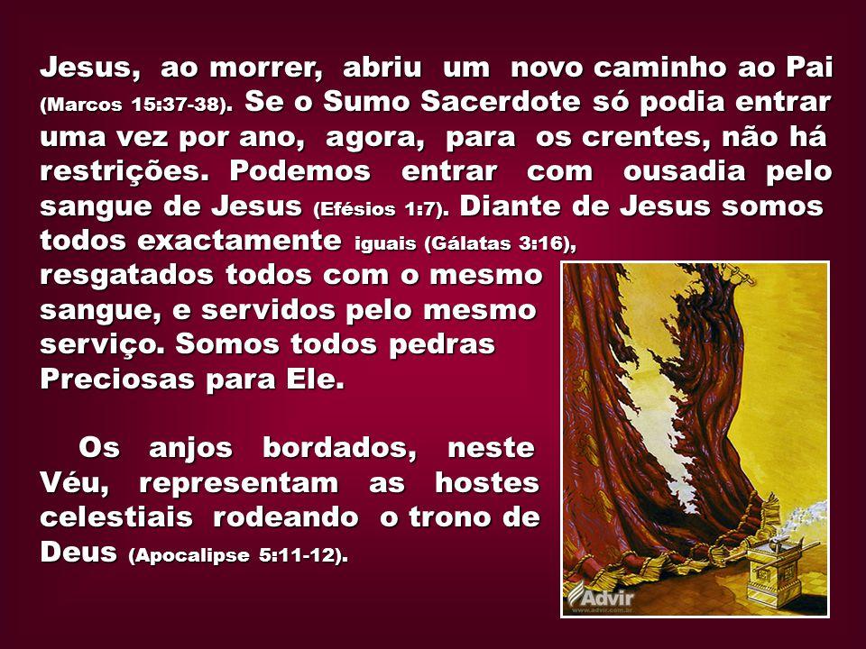Jesus, ao morrer, abriu um novo caminho ao Pai (Marcos 15:37-38). Se o Sumo Sacerdote só podia entrar uma vez por ano, agora, para os crentes, não há