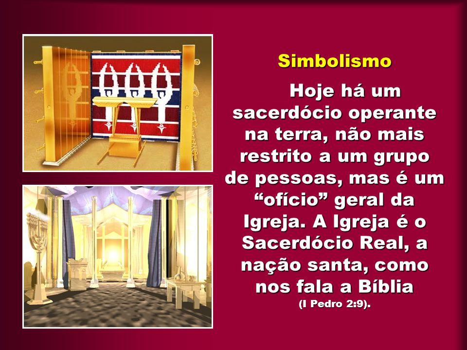 """Simbolismo Hoje há um sacerdócio operante na terra, não mais restrito a um grupo de pessoas, mas é um """"ofício"""" geral da Igreja. A Igreja é o Sacerdóci"""