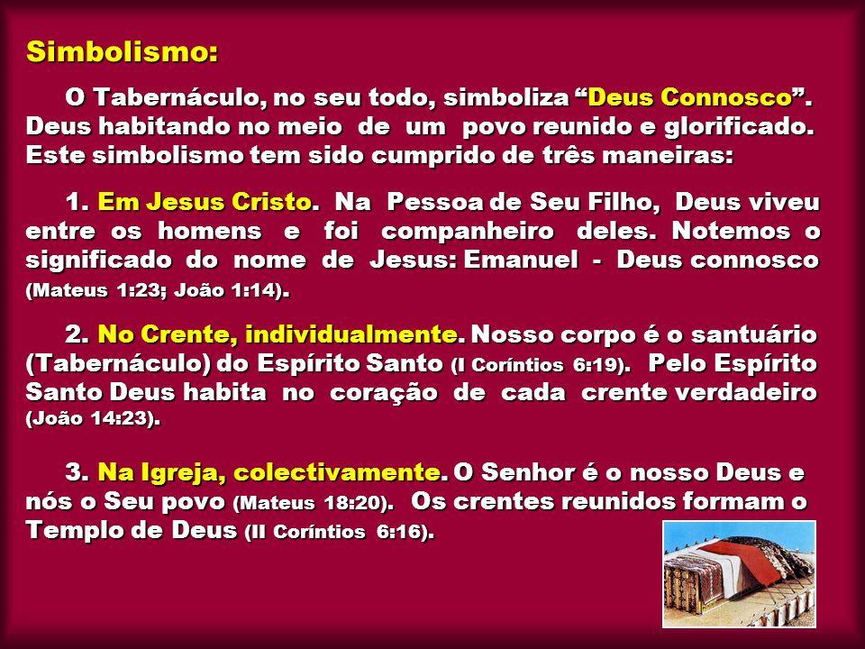 """Simbolismo: O Tabernáculo, no seu todo, simboliza """"Deus Connosco"""". Deus habitando no meio de um povo reunido e glorificado. Este simbolismo tem sido c"""