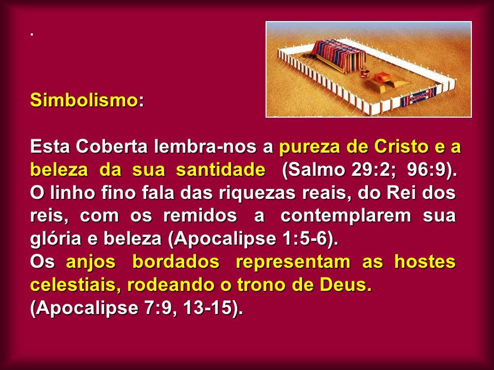 Simbolismo: Esta Coberta lembra-nos a pureza de Cristo e a beleza da sua santidade (Salmo 29:2; 96:9). O linho fino fala das riquezas reais, do Rei do