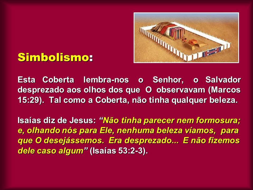 Simbolismo: Esta Coberta lembra-nos o Senhor, o Salvador desprezado aos olhos dos que O observavam (Marcos 15:29). Tal como a Coberta, não tinha qualq