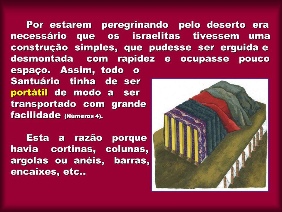 Por estarem peregrinando pelo deserto era necessário que os israelitas tivessem uma construção simples, que pudesse ser erguida e desmontada com rapid