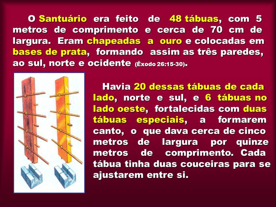 O Santuário era feito de 48 tábuas, com 5 metros de comprimento e cerca de 70 cm de largura. Eram chapeadas a ouro e colocadas em bases de prata, form