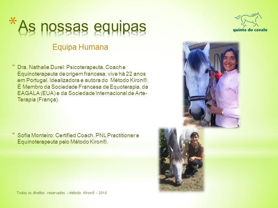 Equipa Humana * Dra. Nathalie Durel: Psicoterapeuta, Coach e Equinoterapeuta de origem francesa, vive há 22 anos em Portugal. Idealizadora e autora do