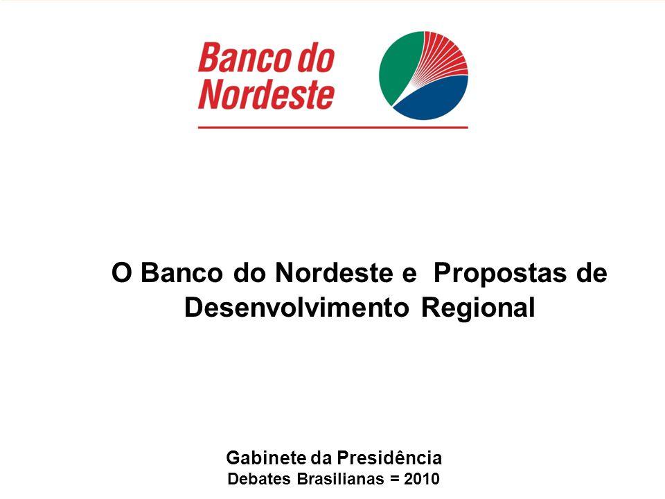Gabinete da Presidência Debates Brasilianas = 2010 O Banco do Nordeste e Propostas de Desenvolvimento Regional