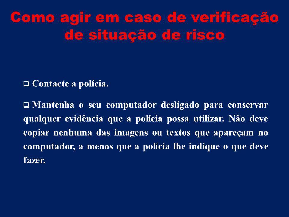 Como agir em caso de verificação de situação de risco  Contacte a polícia.
