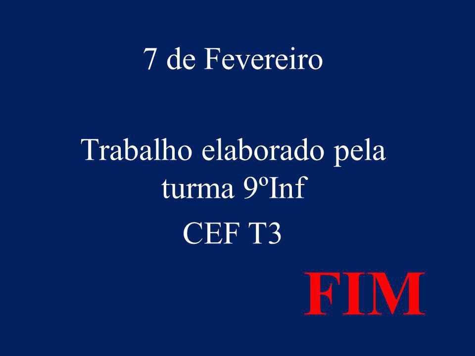 FIM 7 de Fevereiro Trabalho elaborado pela turma 9ºInf CEF T3