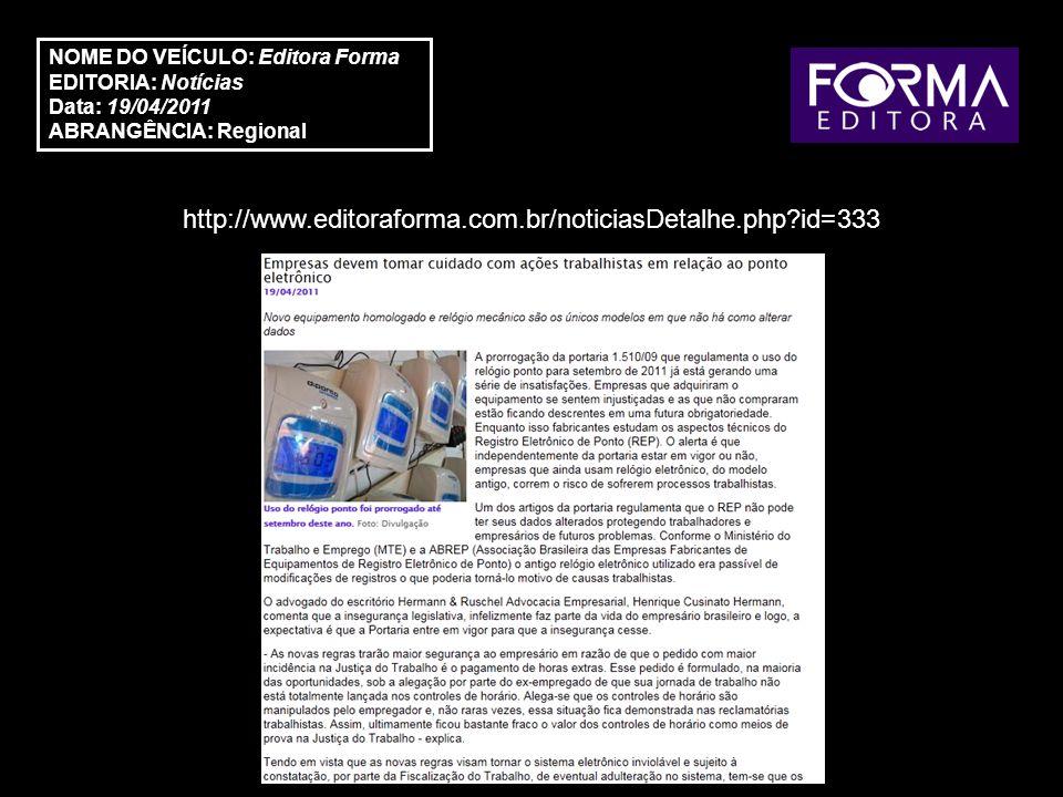 http://www.editoraforma.com.br/noticiasDetalhe.php?id=333 NOME DO VEÍCULO: Editora Forma EDITORIA: Notícias Data: 19/04/2011 ABRANGÊNCIA: Regional