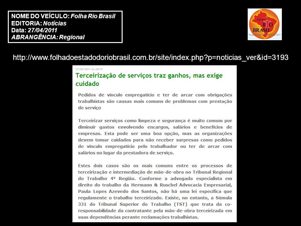 http://www.folhadoestadodoriobrasil.com.br/site/index.php p=noticias_ver&id=3193 NOME DO VEÍCULO: Folha Rio Brasil EDITORIA: Notícias Data: 27/04/2011 ABRANGÊNCIA: Regional
