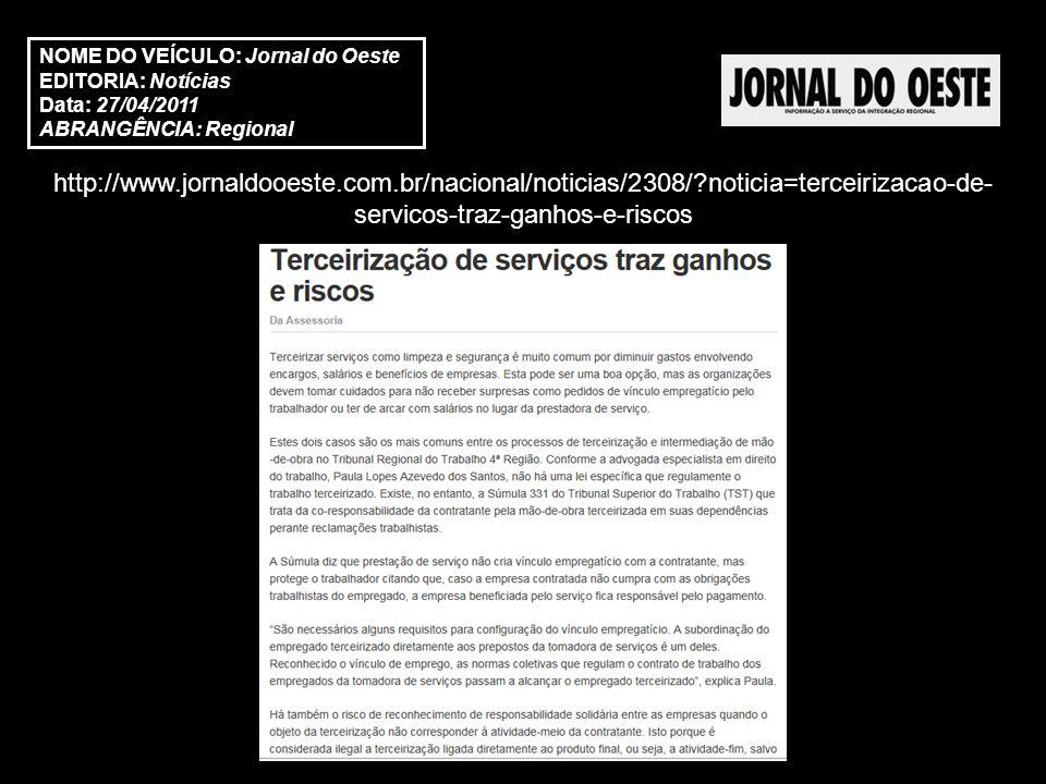 http://www.jornaldooeste.com.br/nacional/noticias/2308/?noticia=terceirizacao-de- servicos-traz-ganhos-e-riscos NOME DO VEÍCULO: Jornal do Oeste EDITORIA: Notícias Data: 27/04/2011 ABRANGÊNCIA: Regional
