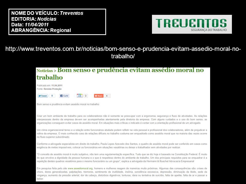http://www.treventos.com.br/noticias/bom-senso-e-prudencia-evitam-assedio-moral-no- trabalho/ NOME DO VEÍCULO: Treventos EDITORIA: Notícias Data: 11/0