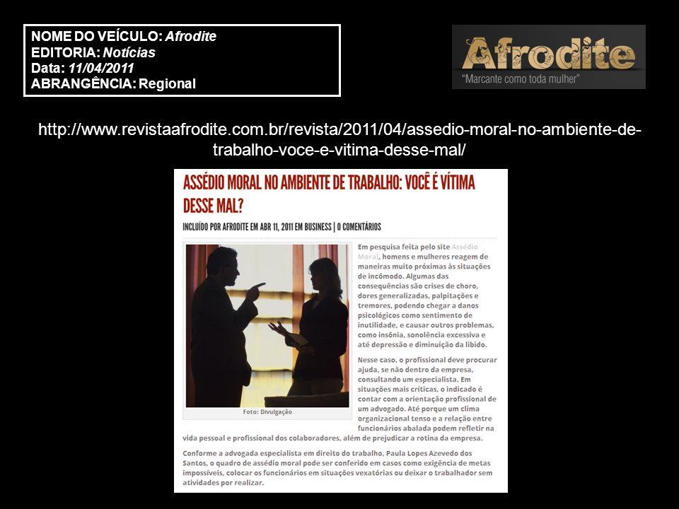 http://www.revistaafrodite.com.br/revista/2011/04/assedio-moral-no-ambiente-de- trabalho-voce-e-vitima-desse-mal/ NOME DO VEÍCULO: Afrodite EDITORIA: Notícias Data: 11/04/2011 ABRANGÊNCIA: Regional