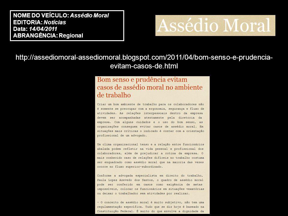http://assediomoral-assediomoral.blogspot.com/2011/04/bom-senso-e-prudencia- evitam-casos-de.html NOME DO VEÍCULO: Assédio Moral EDITORIA: Notícias Data: 14/04/2011 ABRANGÊNCIA: Regional
