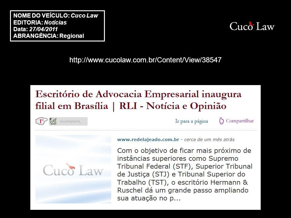 http://www.cucolaw.com.br/Content/View/38547 NOME DO VEÍCULO: Cuco Law EDITORIA: Notícias Data: 27/04/2011 ABRANGÊNCIA: Regional