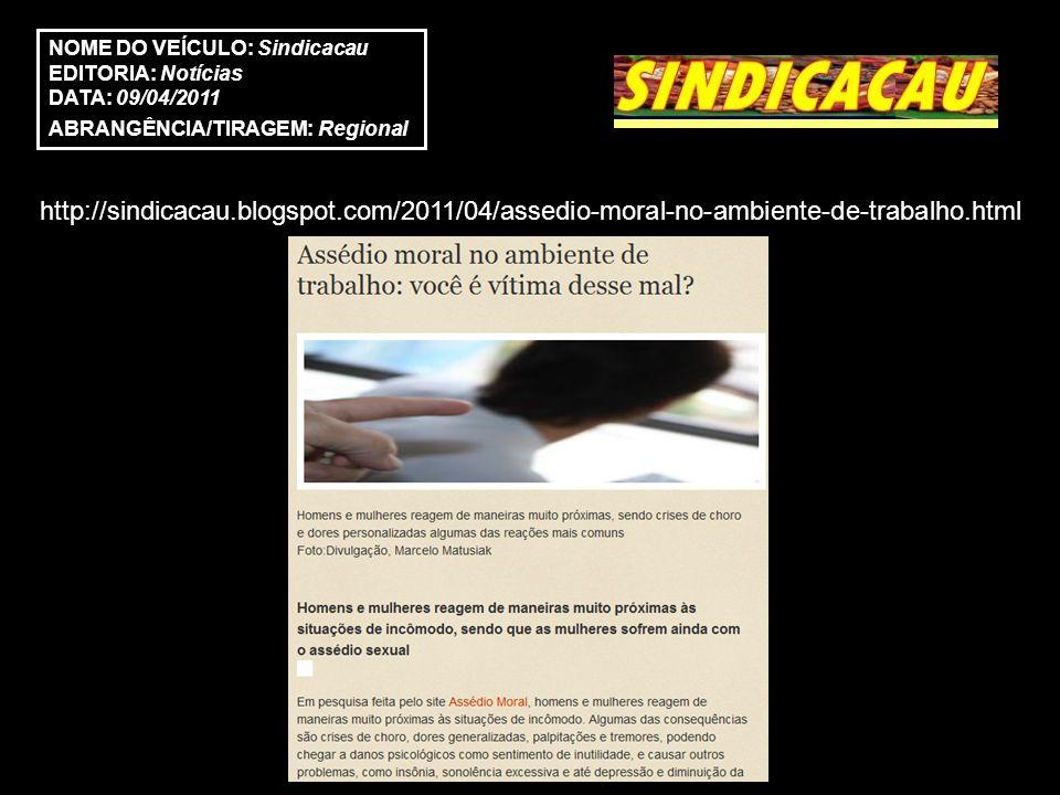 http://sindicacau.blogspot.com/2011/04/assedio-moral-no-ambiente-de-trabalho.html NOME DO VEÍCULO: Sindicacau EDITORIA: Notícias DATA: 09/04/2011 ABRA