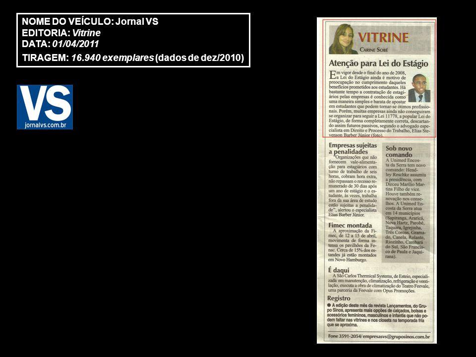 NOME DO VEÍCULO: Jornal VS EDITORIA: Vitrine DATA: 01/04/2011 TIRAGEM: 16.940 exemplares (dados de dez/2010)