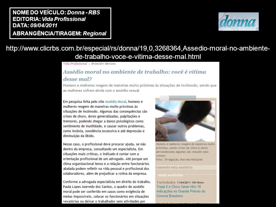 http://www.clicrbs.com.br/especial/rs/donna/19,0,3268364,Assedio-moral-no-ambiente- de-trabalho-voce-e-vitima-desse-mal.html NOME DO VEÍCULO: Donna -