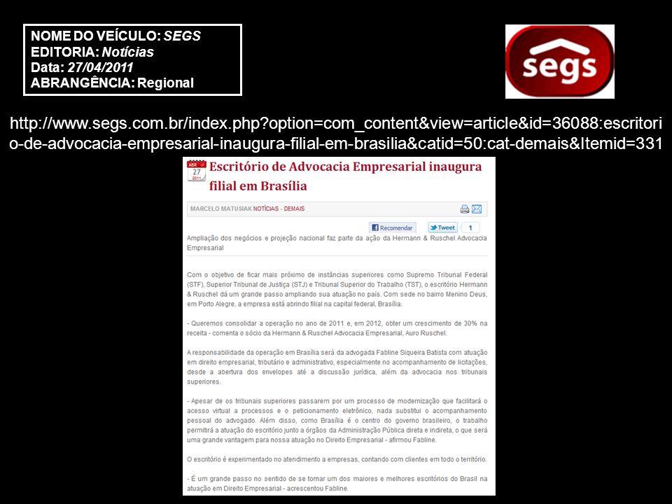 http://www.segs.com.br/index.php option=com_content&view=article&id=36088:escritori o-de-advocacia-empresarial-inaugura-filial-em-brasilia&catid=50:cat-demais&Itemid=331 NOME DO VEÍCULO: SEGS EDITORIA: Notícias Data: 27/04/2011 ABRANGÊNCIA: Regional
