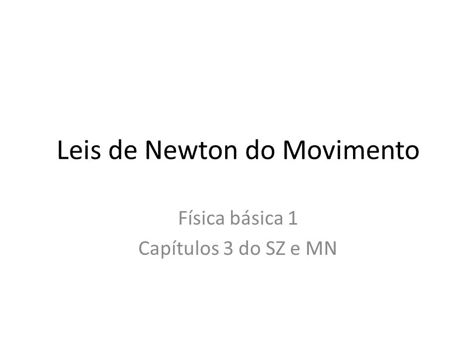Leis de Newton do Movimento Física básica 1 Capítulos 3 do SZ e MN