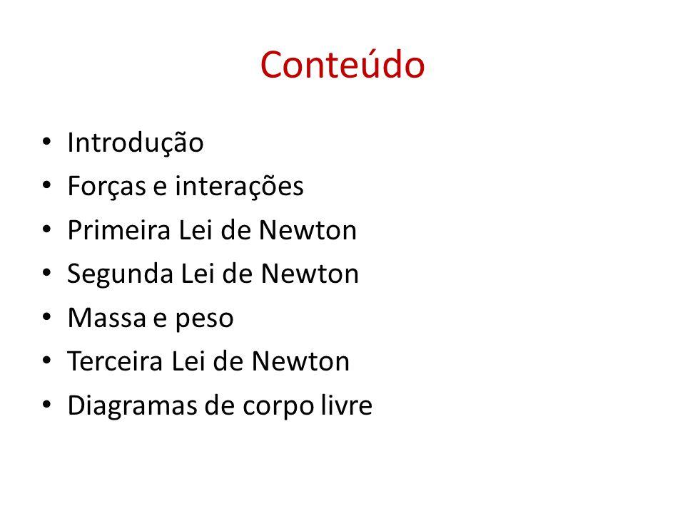 Conteúdo • Introdução • Forças e interações • Primeira Lei de Newton • Segunda Lei de Newton • Massa e peso • Terceira Lei de Newton • Diagramas de co