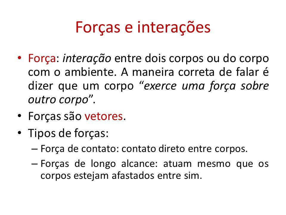 """Forças e interações • Força: interação entre dois corpos ou do corpo com o ambiente. A maneira correta de falar é dizer que um corpo """"exerce uma força"""