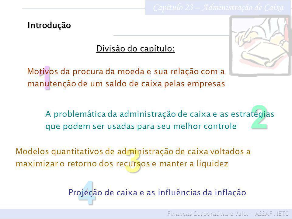 Capítulo 23 – Administração de Caixa Introdução3 Modelos quantitativos de administração de caixa voltados a maximizar o retorno dos recursos e manter